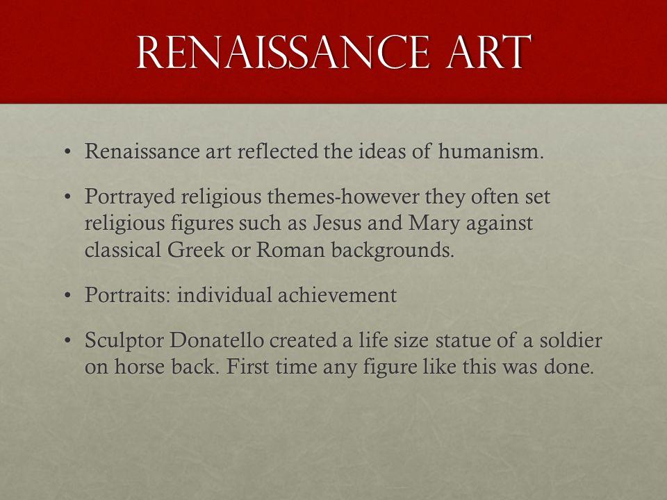 Renaissance Art Renaissance art reflected the ideas of humanism.