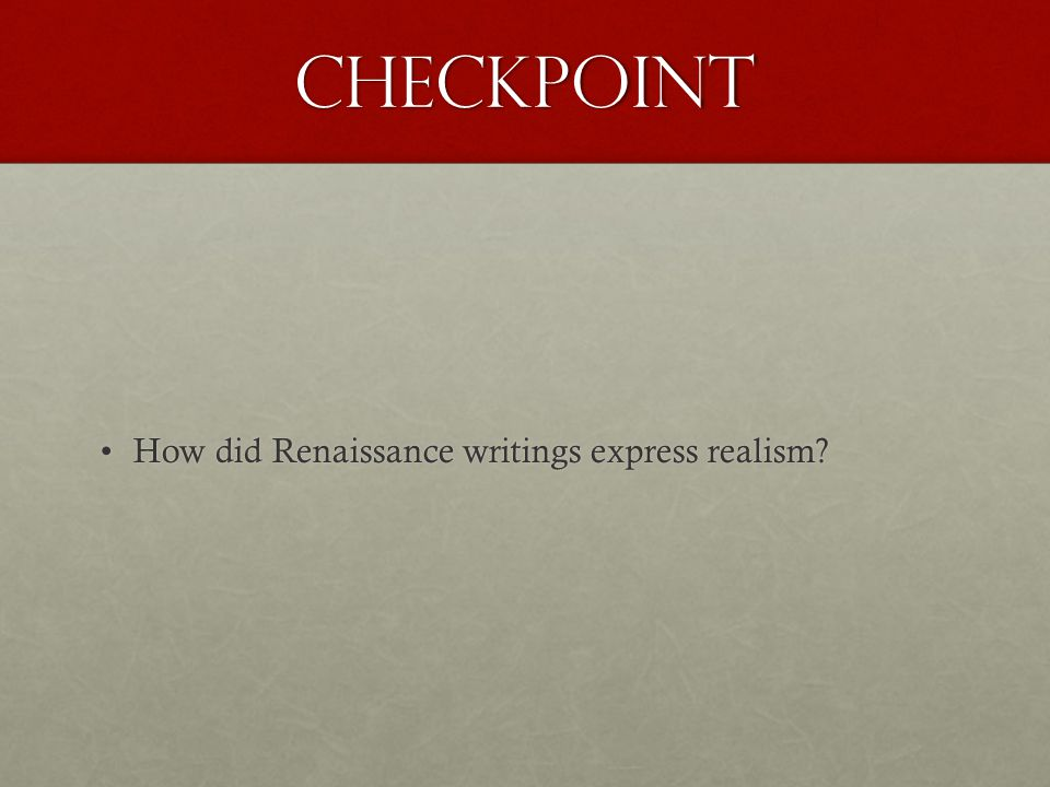 Checkpoint How did Renaissance writings express realism