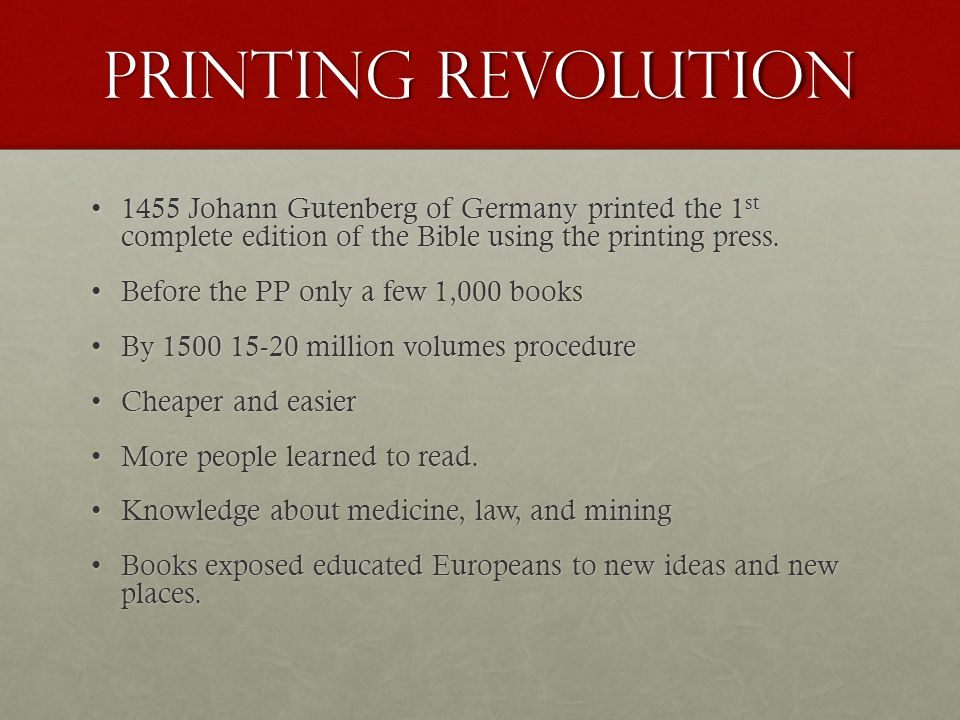 Printing Revolution 1455 Johann Gutenberg of Germany printed the 1st complete edition of the Bible using the printing press.