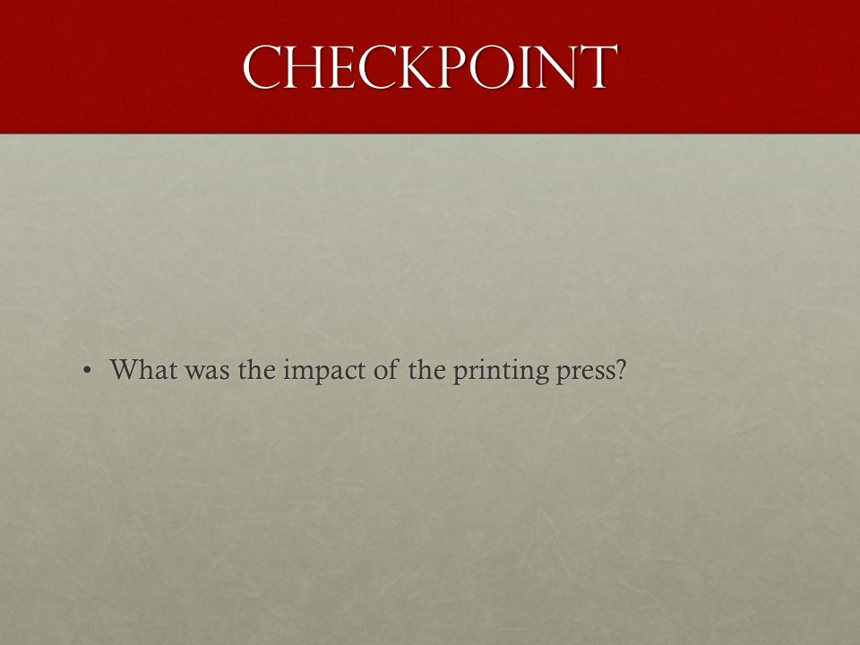 Checkpoint What was the impact of the printing press
