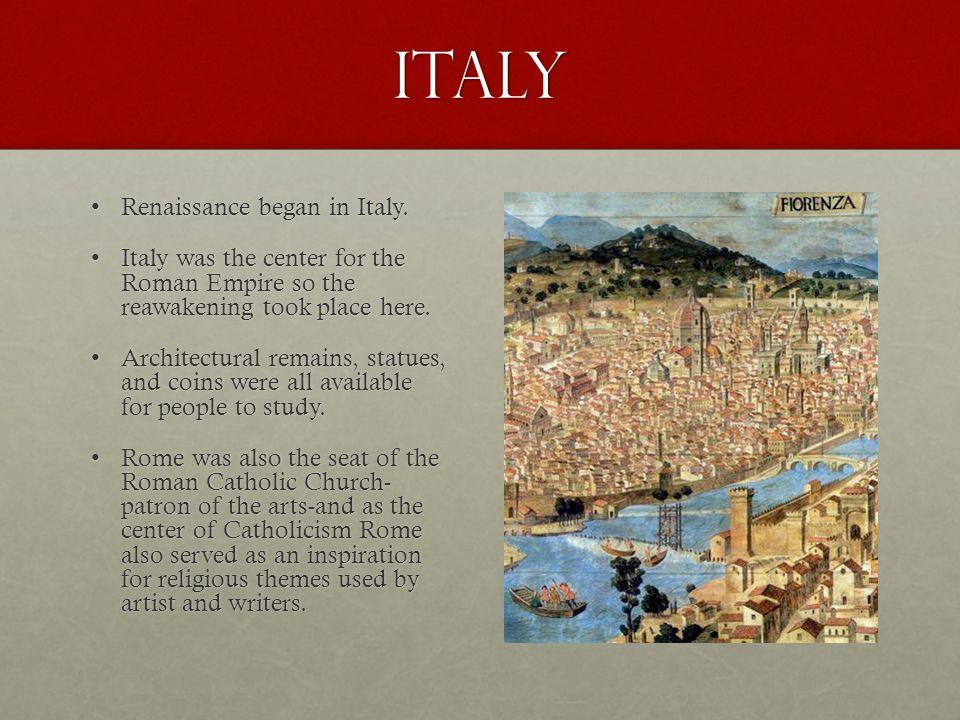 Italy Renaissance began in Italy.