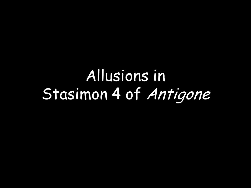 Allusions in Stasimon 4 of Antigone