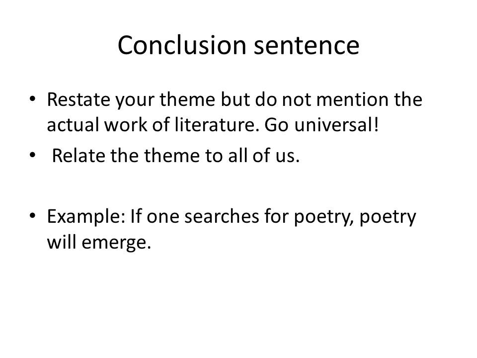 Conclusion sentence Restate your theme but do not mention the actual work of literature. Go universal!