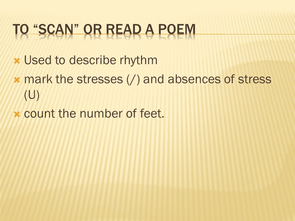 To Scan or read a poem Used to describe rhythm