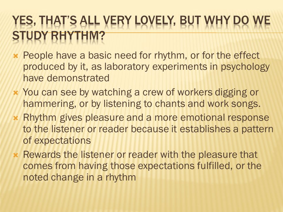 Yes, that's all very lovely, but why do we study rhythm