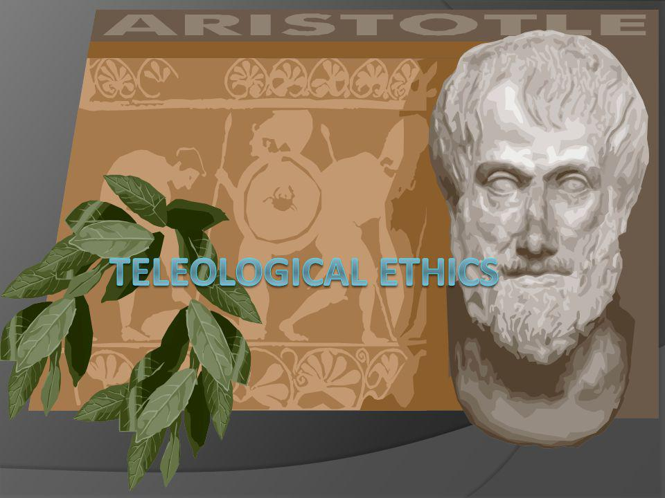 TELEOLOGICAL ETHICS