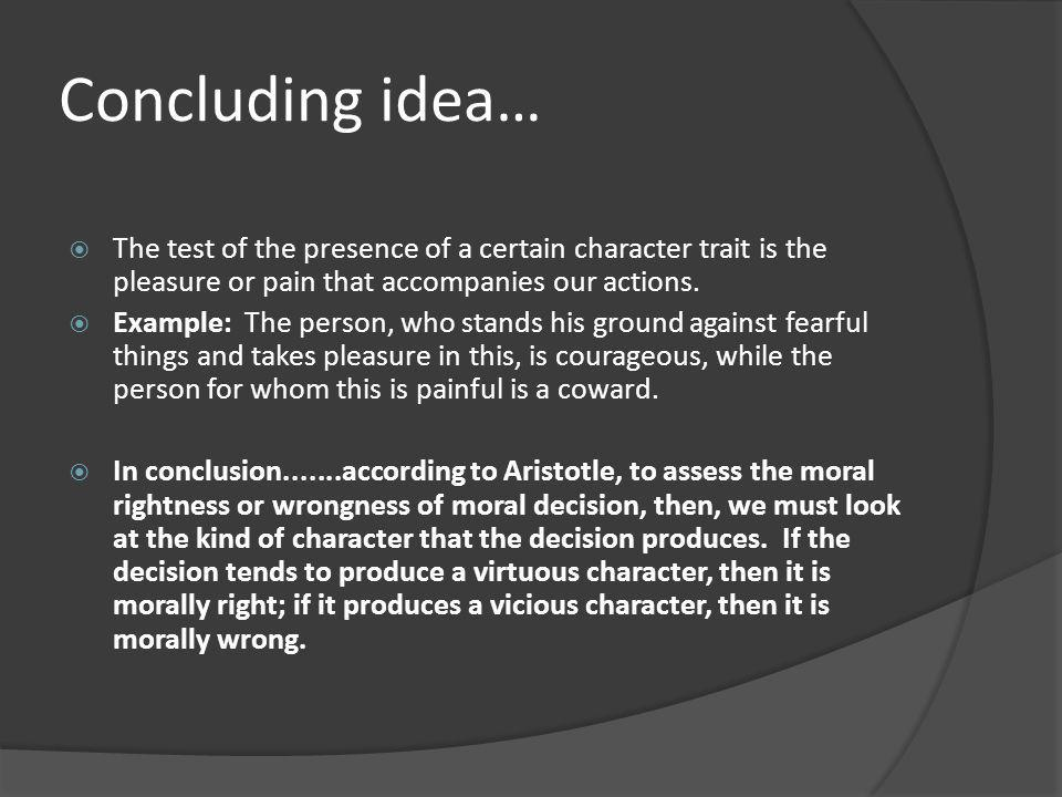 Concluding idea… The test of the presence of a certain character trait is the pleasure or pain that accompanies our actions.