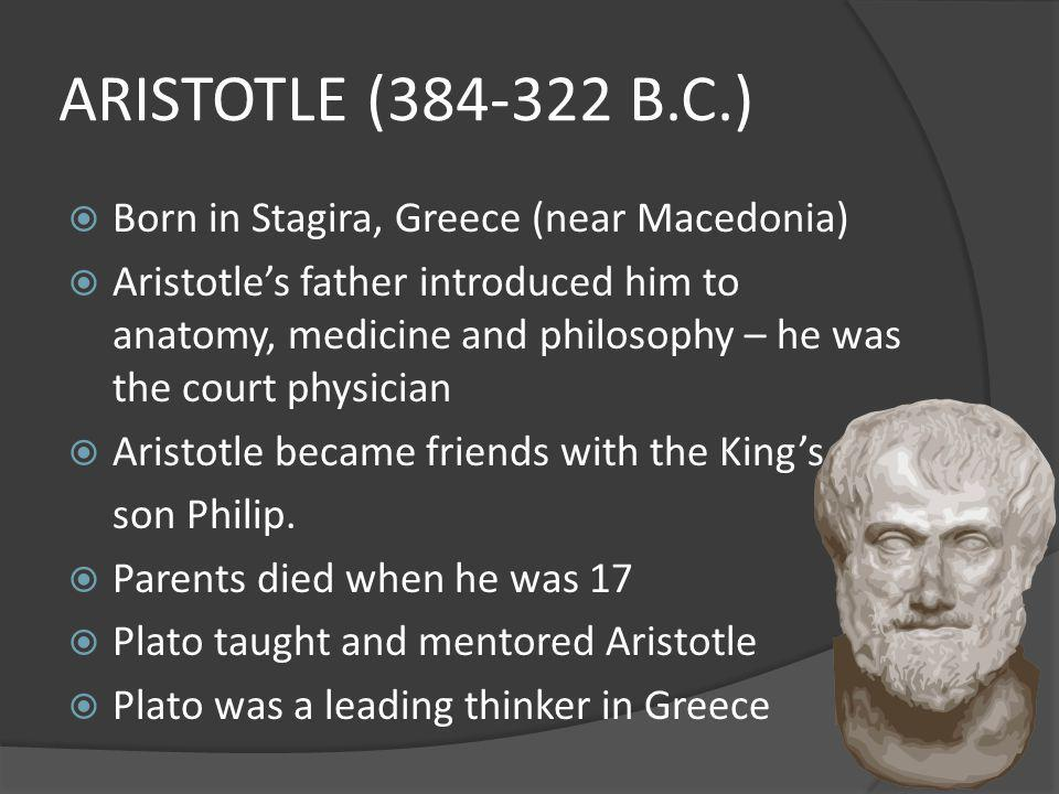 ARISTOTLE (384-322 B.C.) Born in Stagira, Greece (near Macedonia)