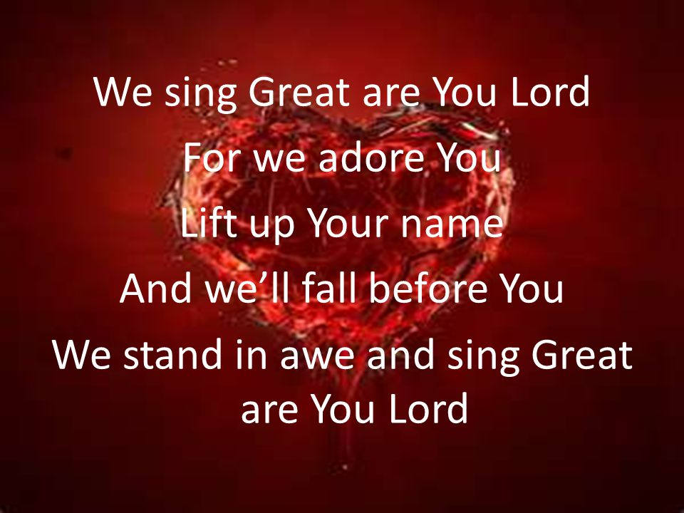 We sing Great are You Lord For we adore You Lift up Your name And we'll fall before You We stand in awe and sing Great are You Lord