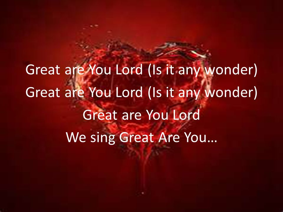 Great are You Lord (Is it any wonder) Great are You Lord We sing Great Are You…