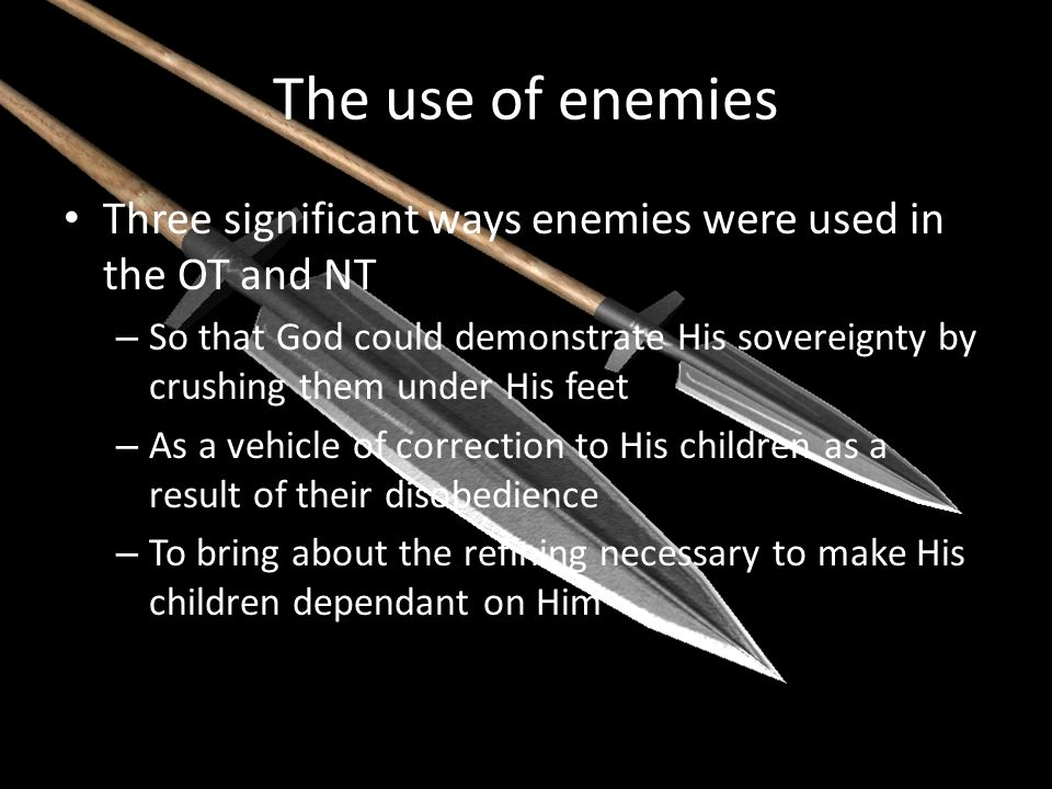 The use of enemies Three significant ways enemies were used in the OT and NT.