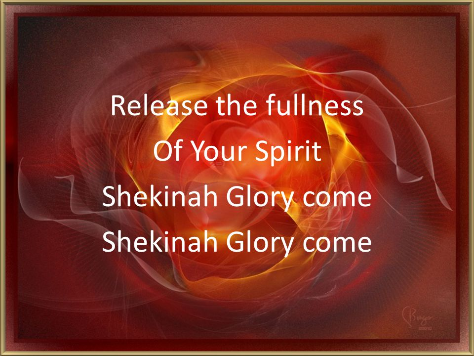 Release the fullness Of Your Spirit Shekinah Glory come