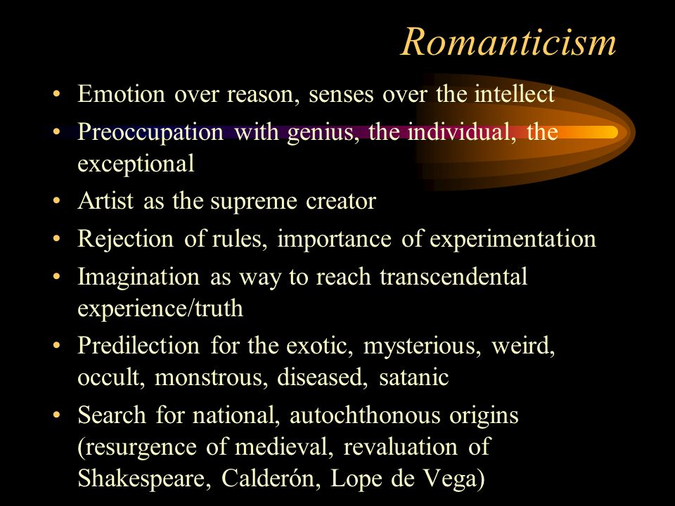Romanticism Emotion over reason, senses over the intellect