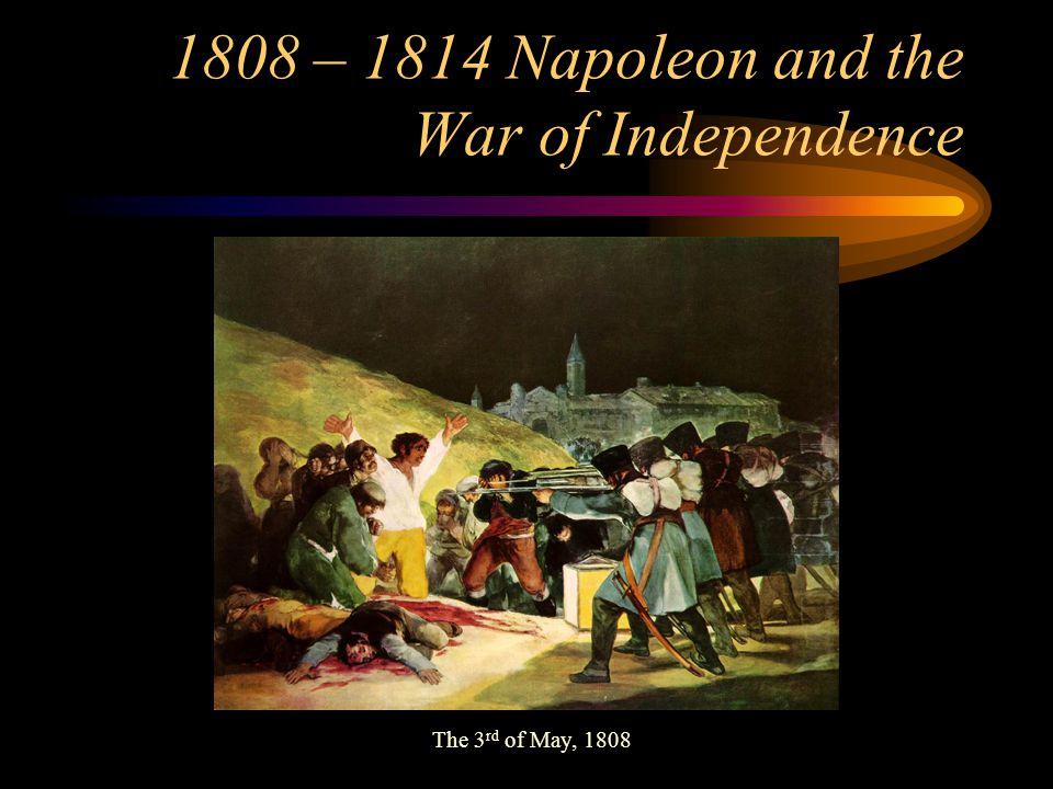 1808 – 1814 Napoleon and the War of Independence