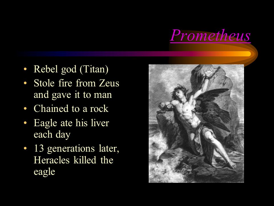 Prometheus Rebel god (Titan) Stole fire from Zeus and gave it to man