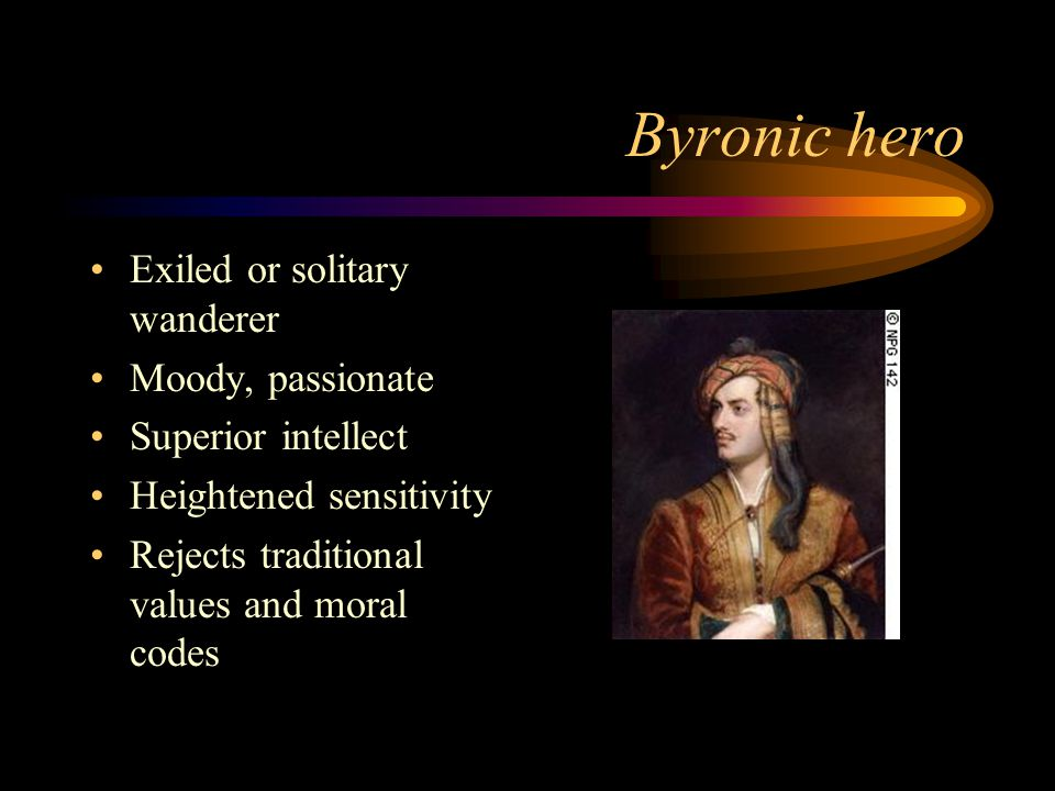 Byronic hero Exiled or solitary wanderer Moody, passionate