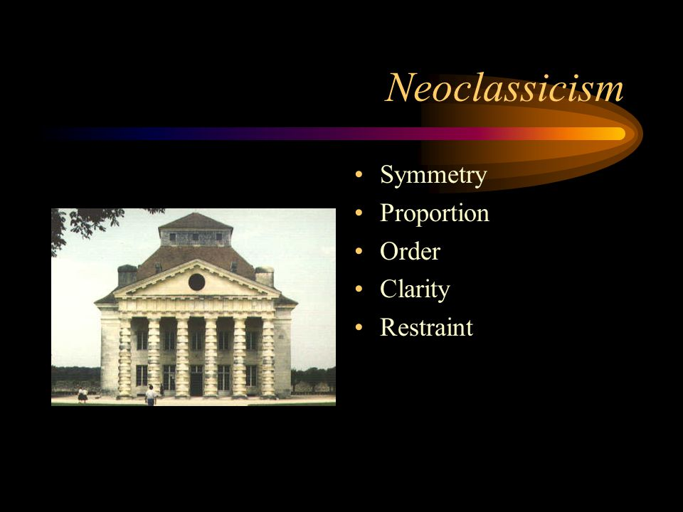Neoclassicism Symmetry Proportion Order Clarity Restraint