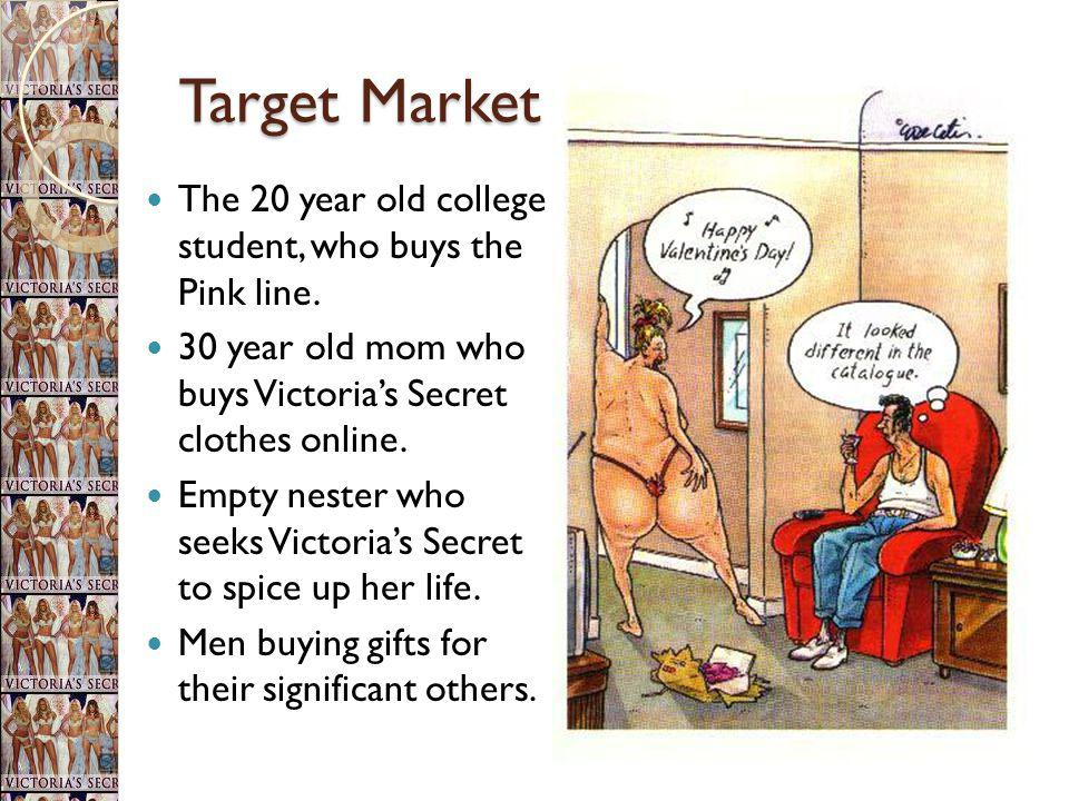 Target Market The 20 year old college student, who buys the Pink line.