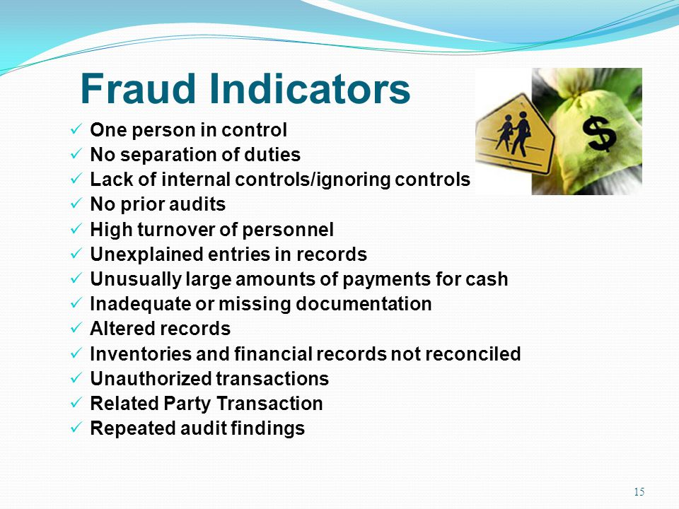 Fraud Indicators One person in control No separation of duties