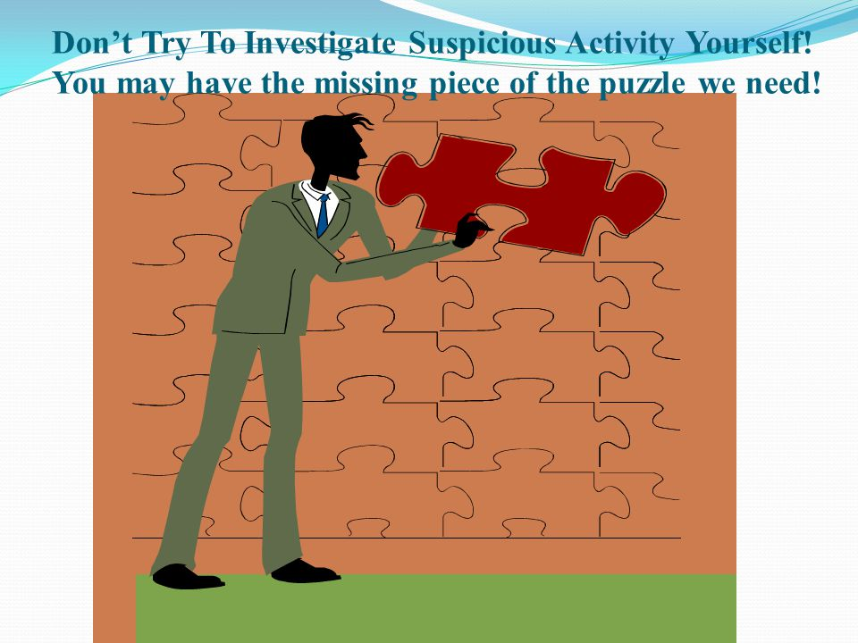 Don't Try To Investigate Suspicious Activity Yourself!