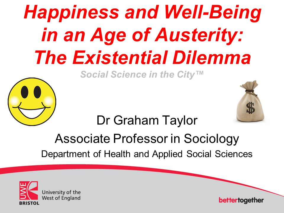 Happiness and Well-Being in an Age of Austerity: The Existential Dilemma Social Science in the City™