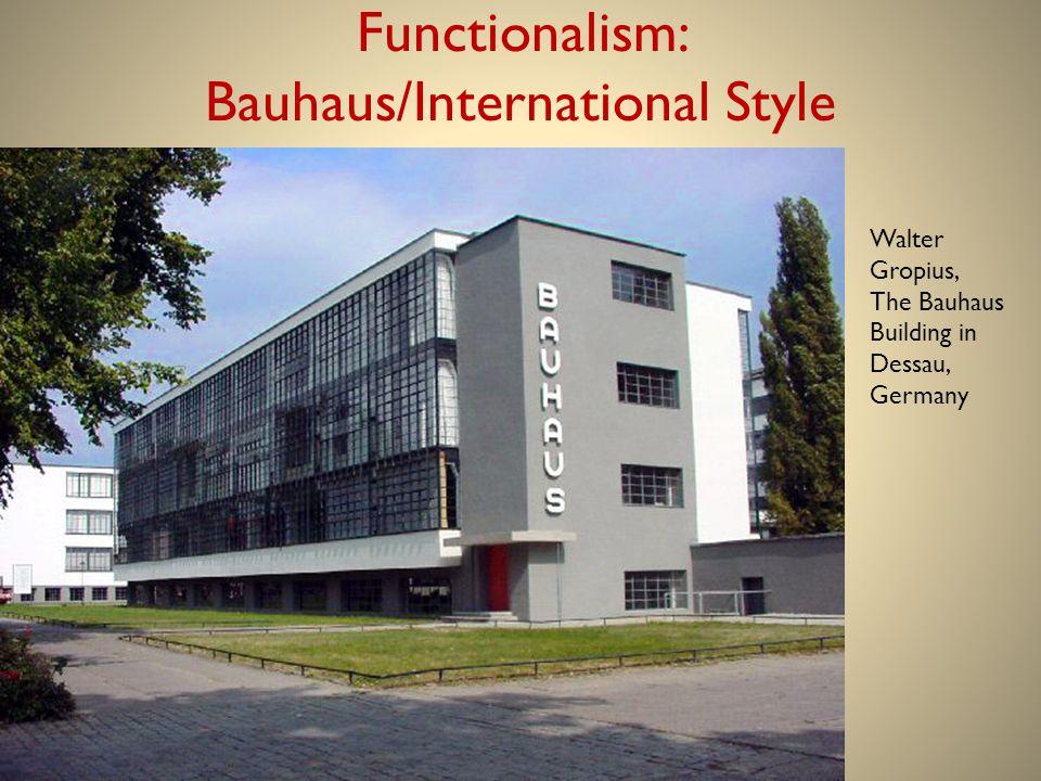 Functionalism: Bauhaus/International Style