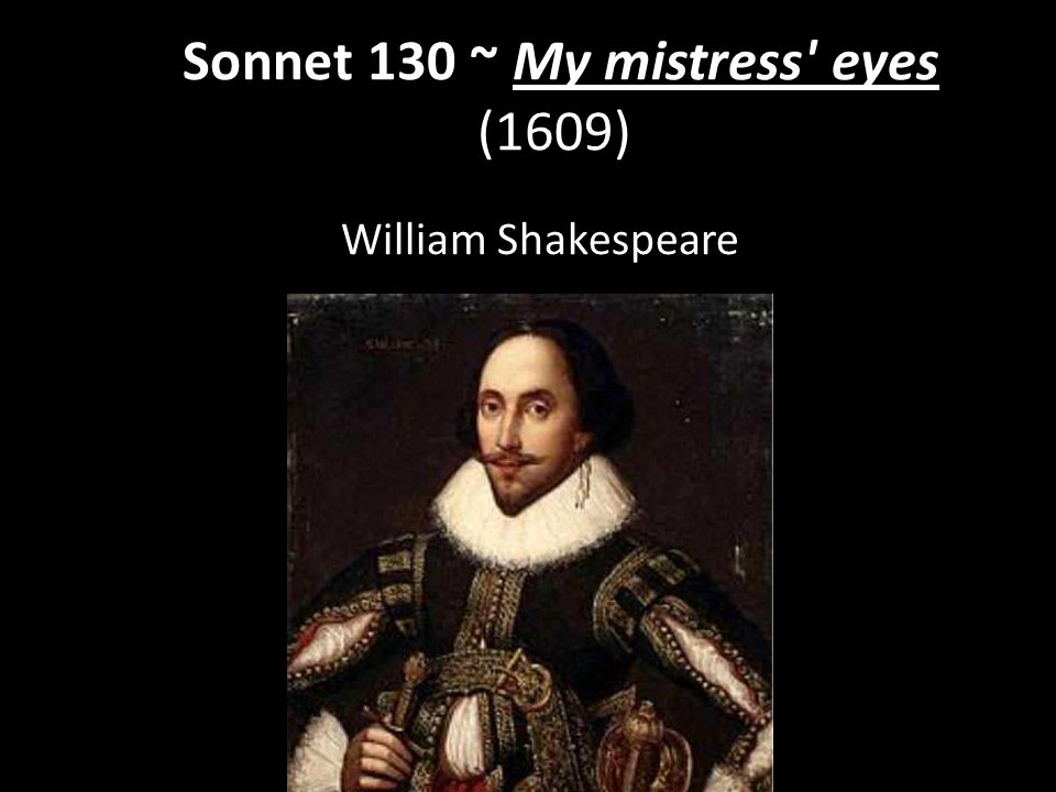 Sonnet 130 ~ My mistress eyes (1609)