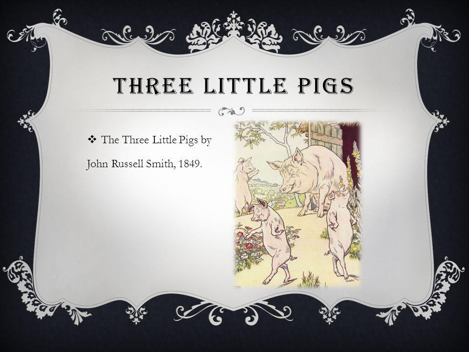 Three Little Pigs The Three Little Pigs by John Russell Smith, 1849.