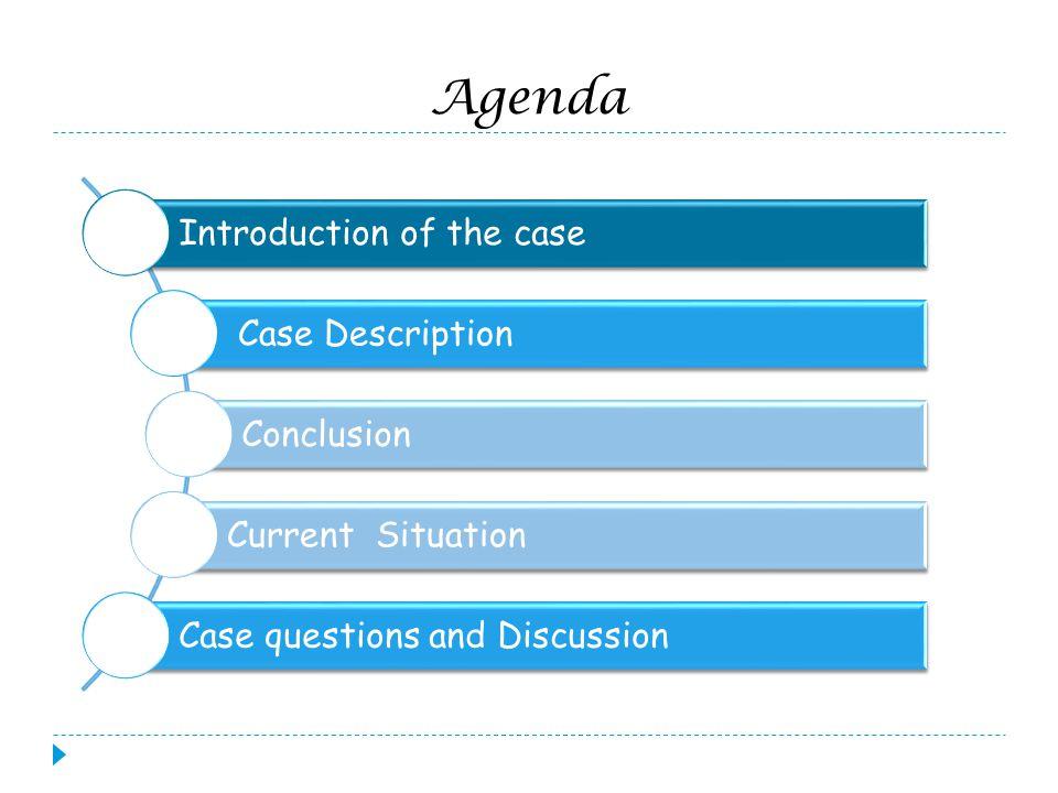 Agenda Introduction of the case Case Description Conclusion