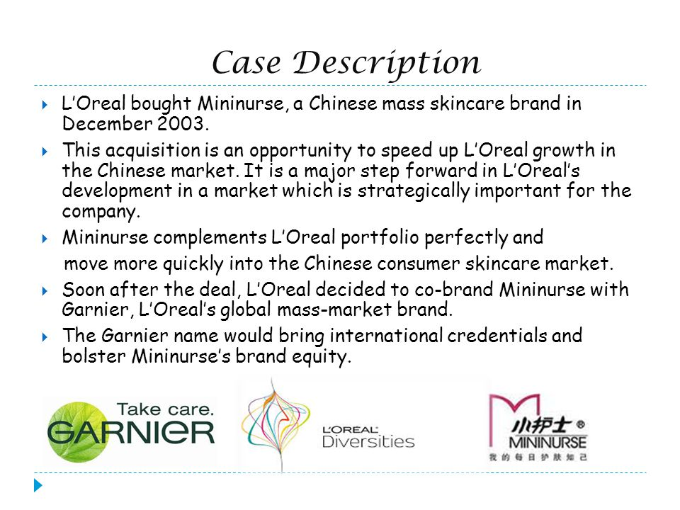 Case Description L'Oreal bought Mininurse, a Chinese mass skincare brand in December