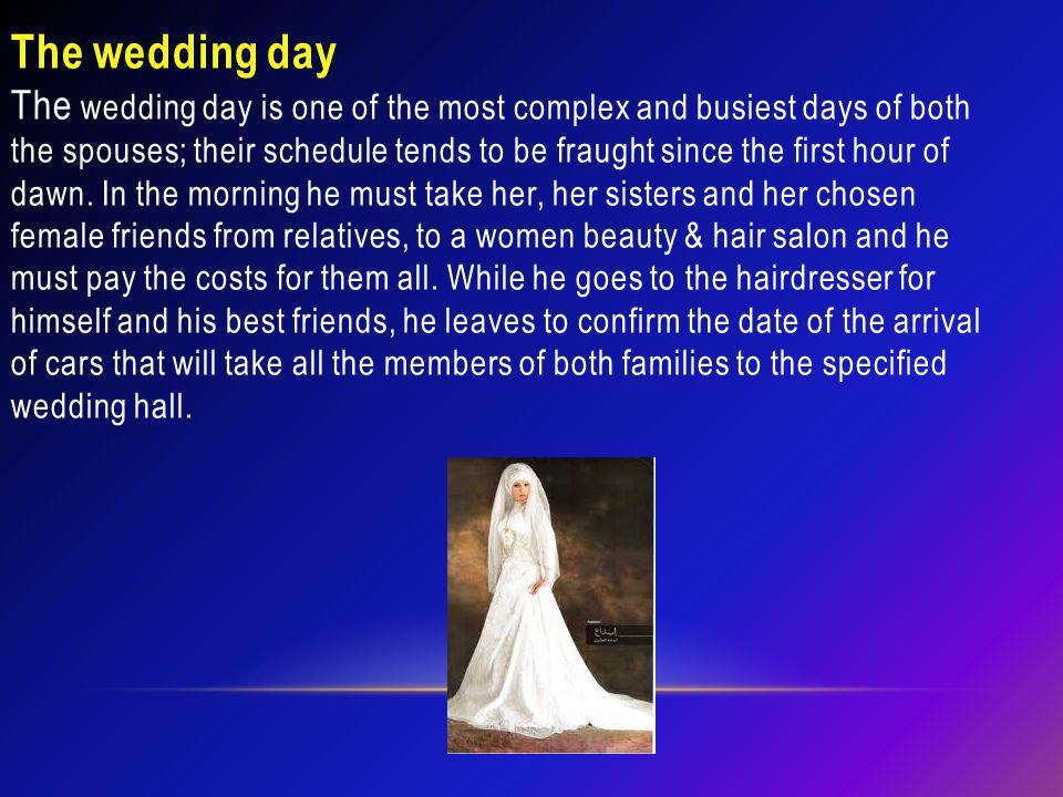 The wedding day The wedding day is one of the most complex and busiest days of both the spouses; their schedule tends to be fraught since the first hour of dawn.