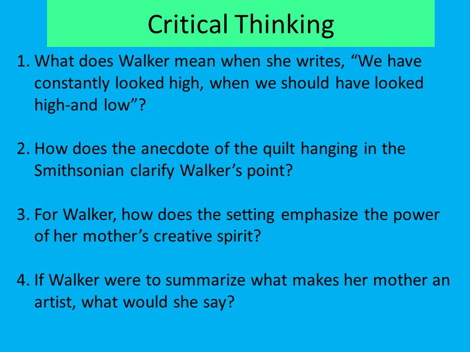 Critical Thinking What does Walker mean when she writes, We have constantly looked high, when we should have looked high-and low