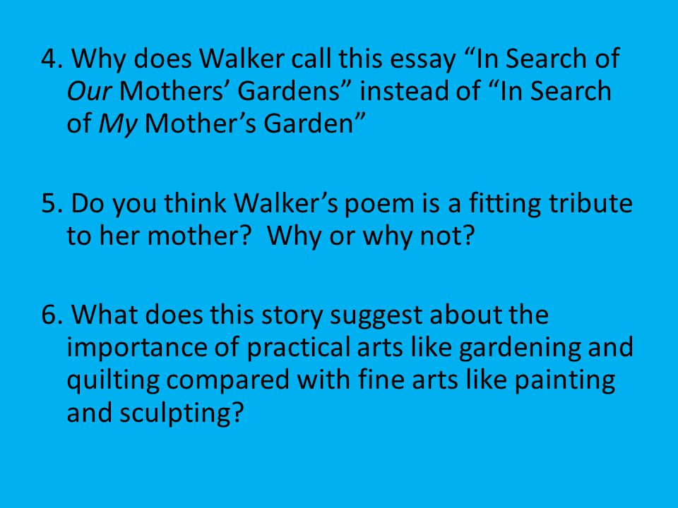 "alice walker in search of the garden essay Origins: alice walker introduced the word ""womanist"" into feminist parlance in her 1983 book in search of our mothers' gardens: womanist prose she cited the phrase ""acting womanish,"" which was said to a child who acted serious, courageous and grown-up."