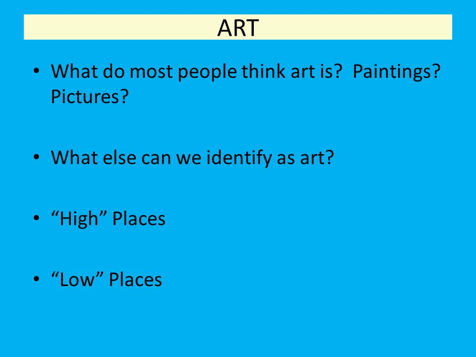 ART What do most people think art is Paintings Pictures