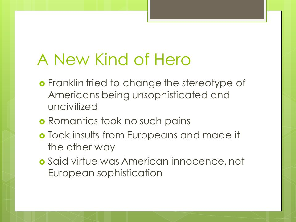 A New Kind of Hero Franklin tried to change the stereotype of Americans being unsophisticated and uncivilized.
