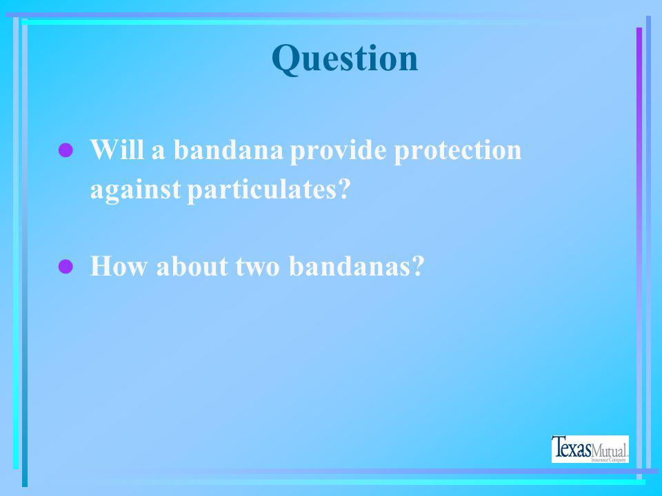 Question Will a bandana provide protection against particulates