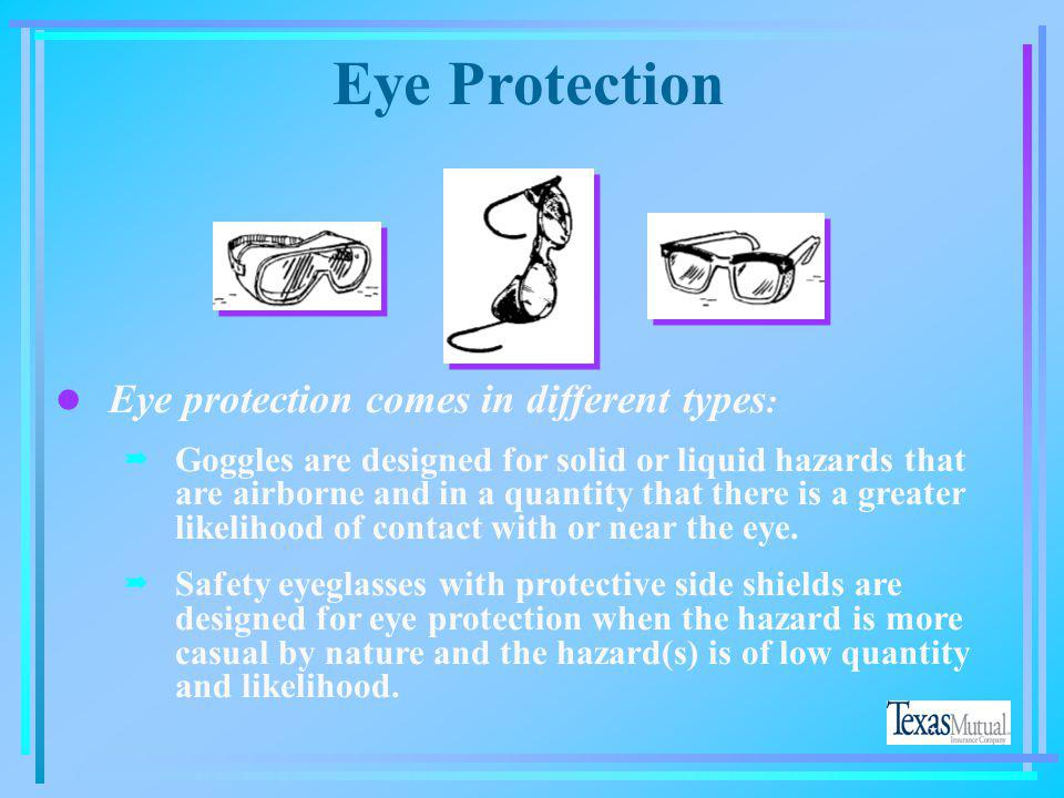 Eye Protection Eye protection comes in different types: