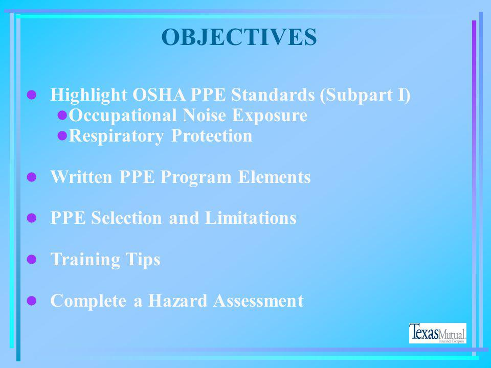 OBJECTIVES Highlight OSHA PPE Standards (Subpart I)