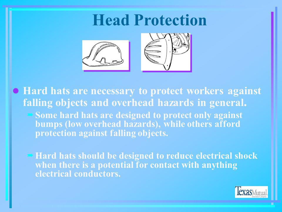 Head Protection Hard hats are necessary to protect workers against falling objects and overhead hazards in general.