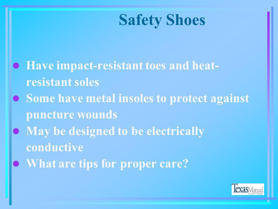 Safety Shoes Have impact-resistant toes and heat-resistant soles