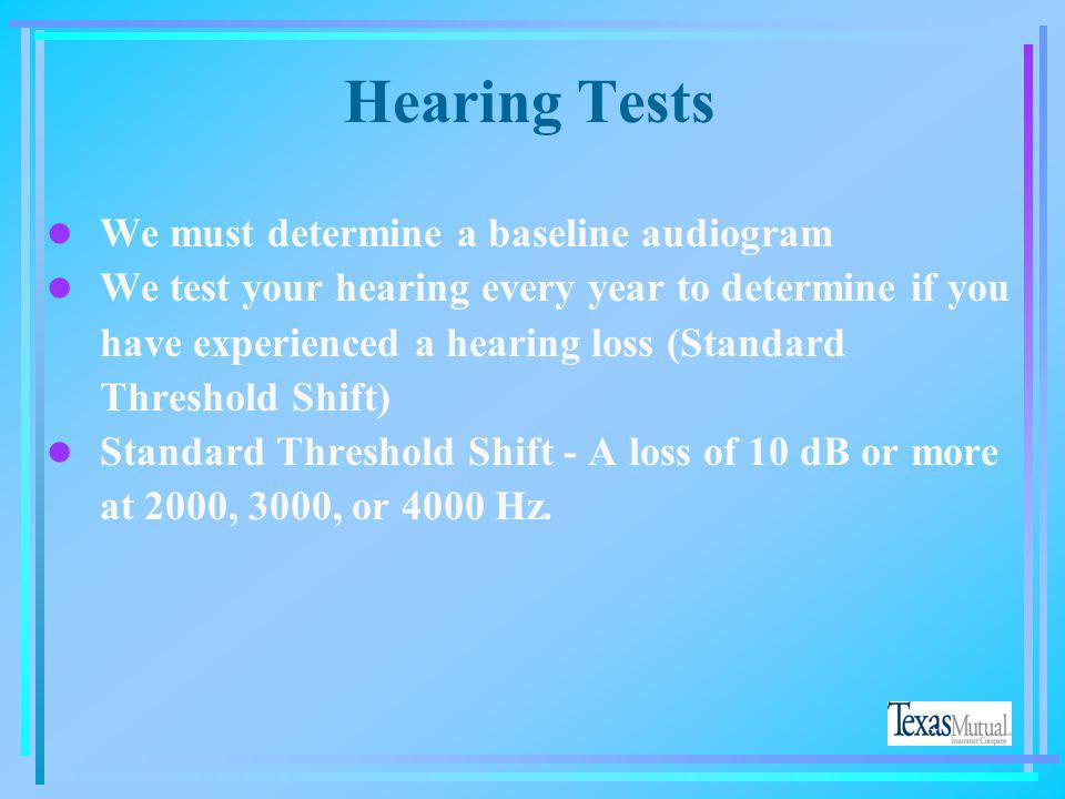 Hearing Tests We must determine a baseline audiogram