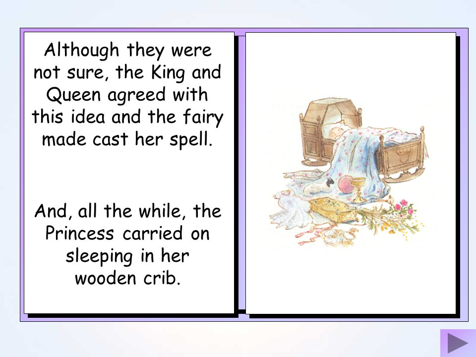 Although they were not sure, the King and Queen agreed with this idea and the fairy made cast her spell.
