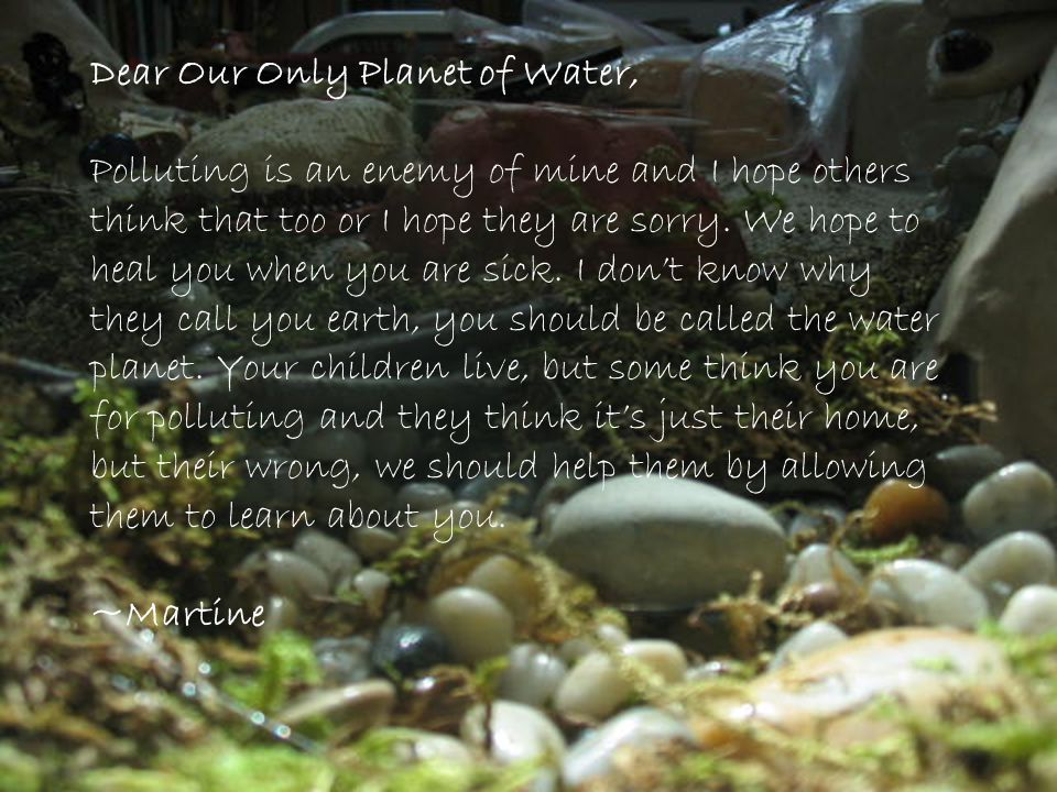 Dear Our Only Planet of Water,