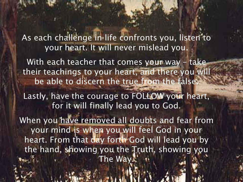 As each challenge in life confronts you, listen to your heart