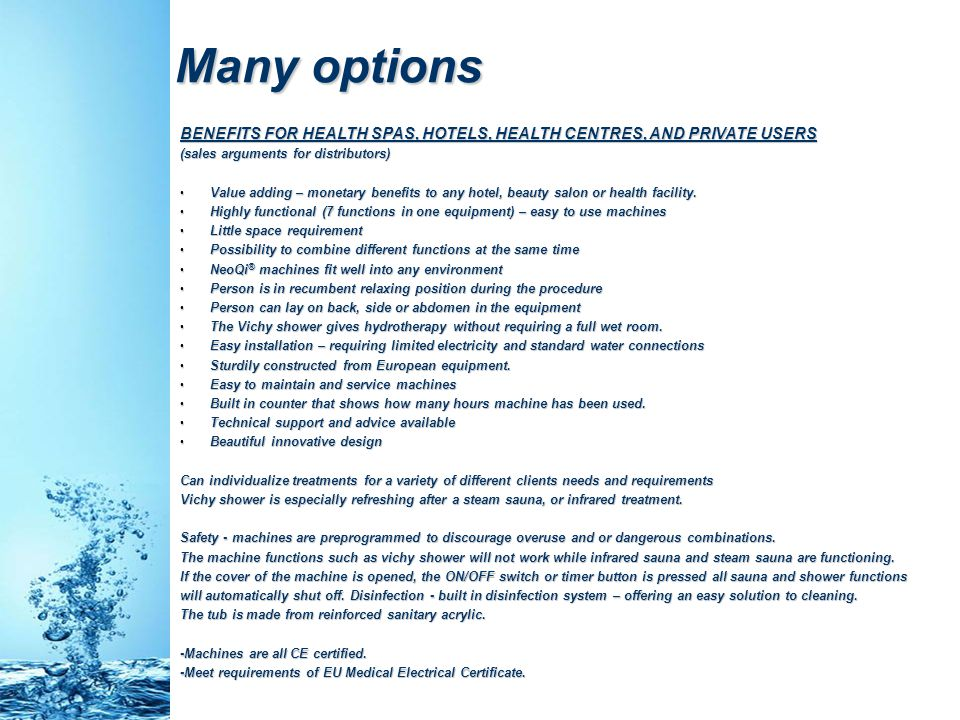 Many options BENEFITS FOR HEALTH SPAS, HOTELS, HEALTH CENTRES, AND PRIVATE USERS. (sales arguments for distributors)