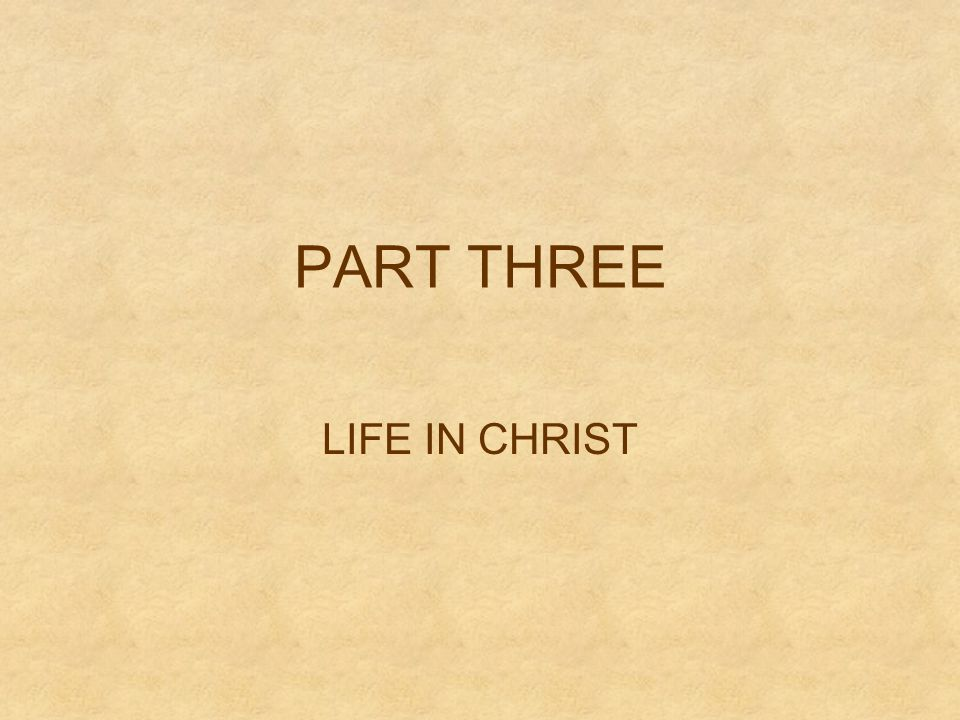 PART THREE LIFE IN CHRIST