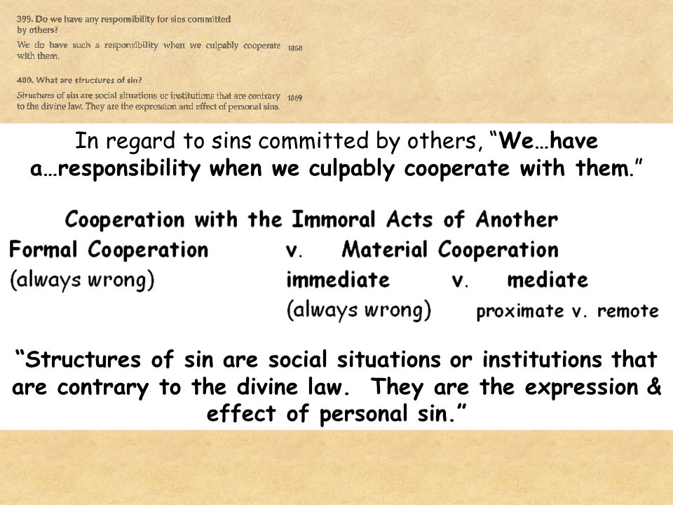 In regard to sins committed by others, We…have a…responsibility when we culpably cooperate with them.