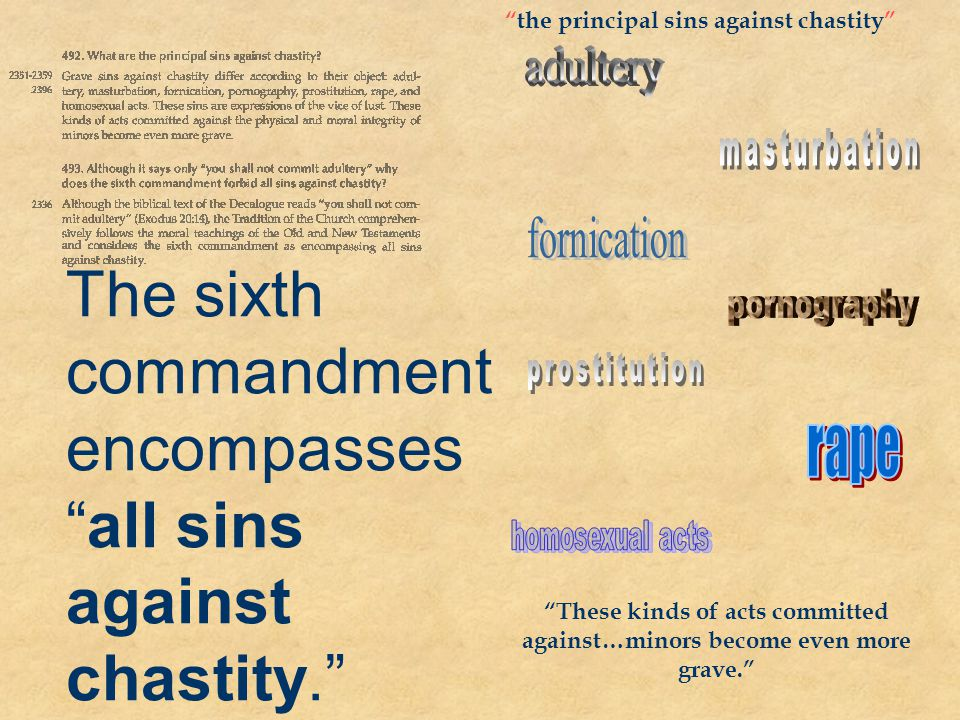 The sixth commandment encompasses all sins against chastity.