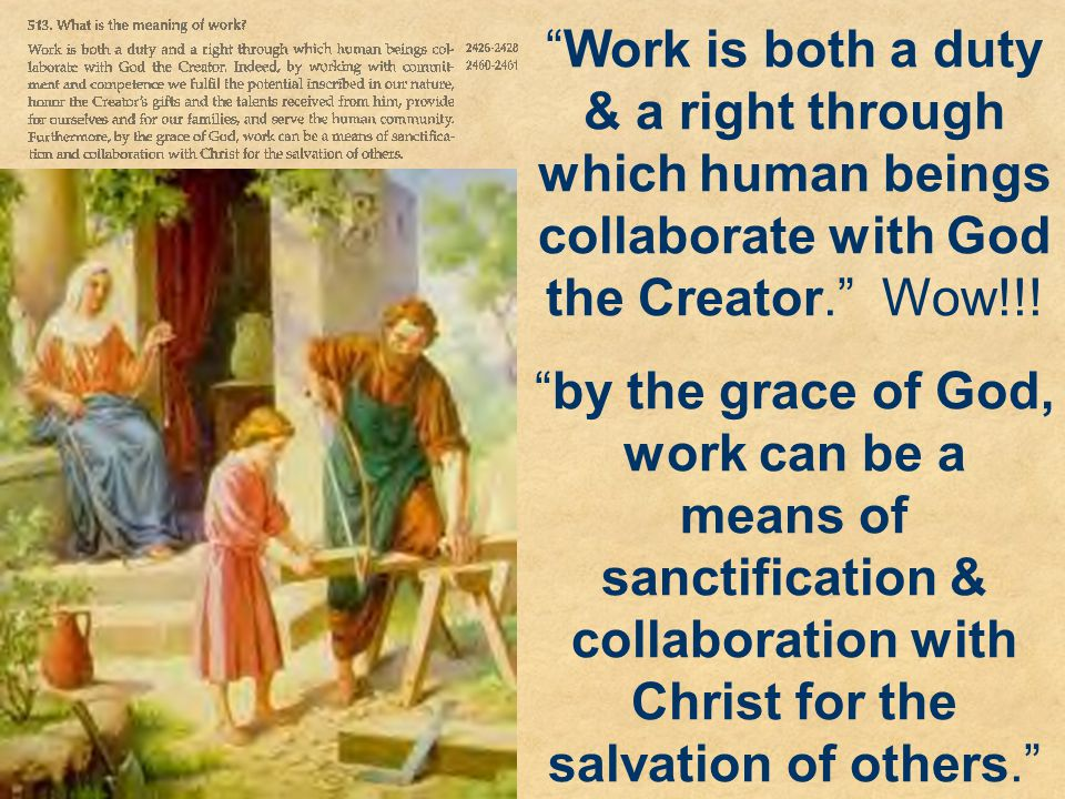 Work is both a duty & a right through which human beings collaborate with God the Creator. Wow!!!