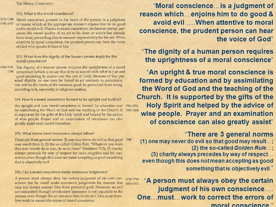 Moral conscience…is a judgment of reason which…enjoins him to do good & avoid evil ….When attentive to moral conscience, the prudent person can hear the voice of God